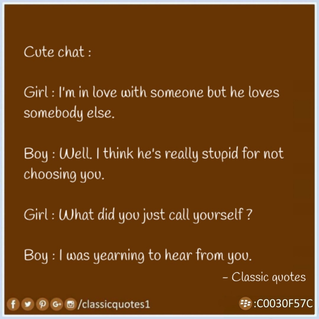 Classic Quotes Classic Quotes Cute Chat  Girl  I'm In Love With Someone But He