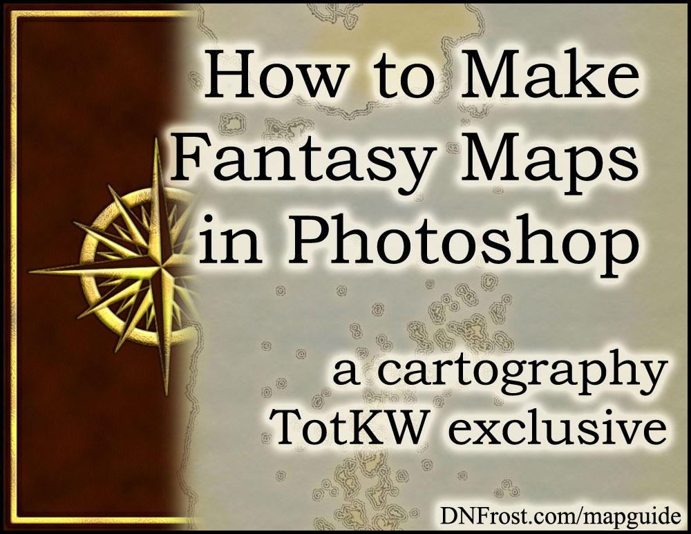 How to Make Fantasy Maps in Photoshop: download your mapping guide www.DNFrost.com/mapguide #TotKW A cartography exclusive by D.N.Frost @DNFrost13 Part of a series.