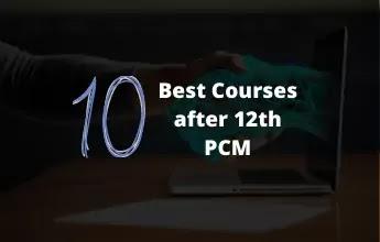 Courses after 12th PCM   Best courses after 12 pcm