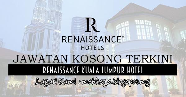 Jawatan Kosong Terkini 2017 di Renaissance Kuala Lumpur Hotel mehkerja