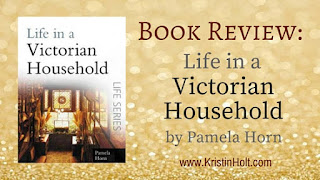 Kristin Holt | BOOK REVIEW: Life in a Victorian Household by Paula Horn