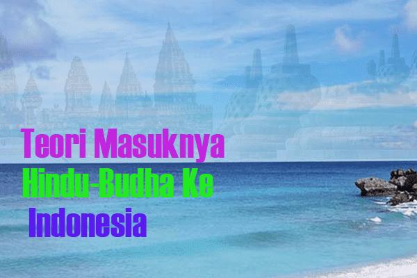 Teori Masuknya Hindu Budha ke Indonesia