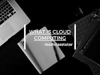 What is cloud computing mathclasstutor