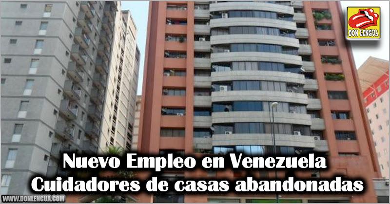 Nuevo Empleo en Venezuela : Cuidadores de casas abandonadas
