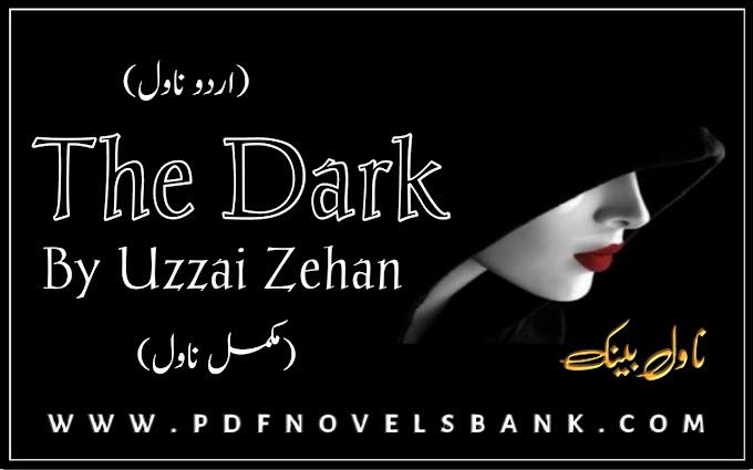 The Dark by Uzzai Zehan Novel Complete Pdf Download