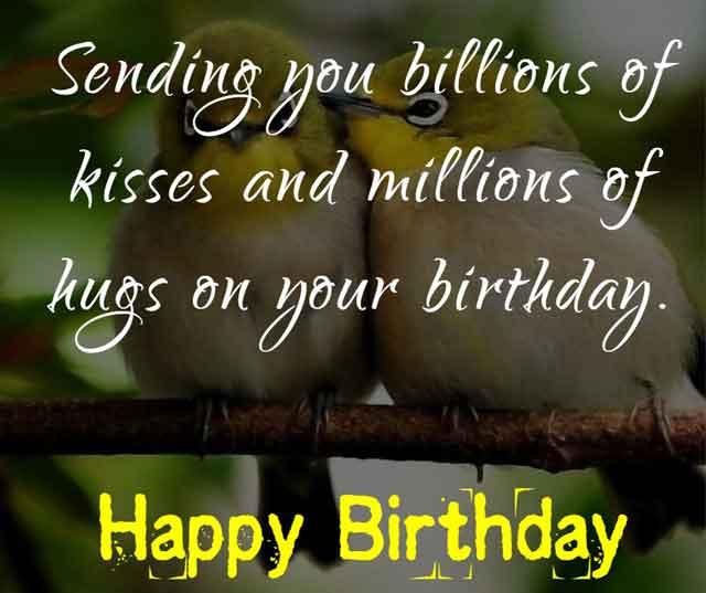 Sending you billions of kisses and millions of hugs on your birthday.