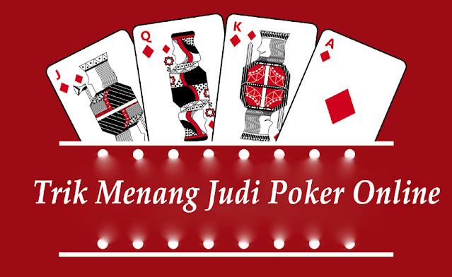 Trik Menang Judi Poker Online Dengan Modal Kecil