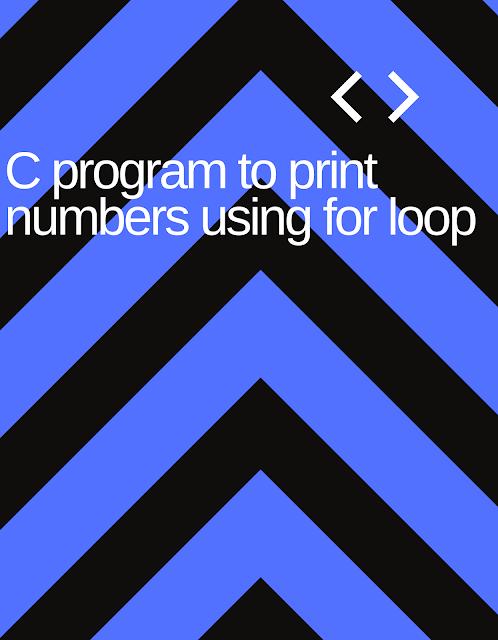 C program to print numbers using for loop