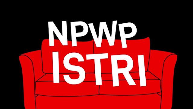 NPWP Istri : Cara Membuat dan Aturan Gabung NPWP Suami