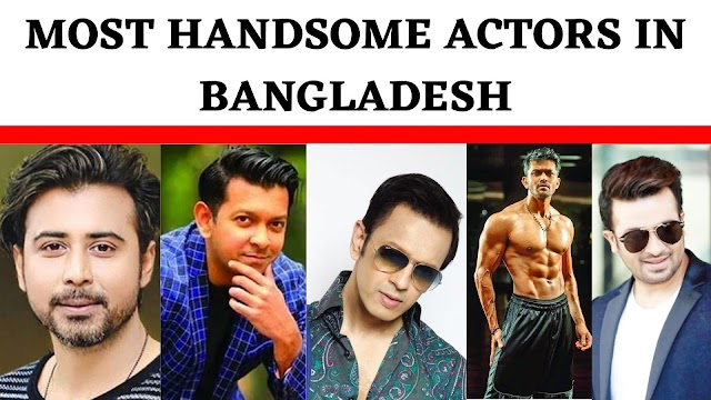 Most Handsome Actor in Bangladesh - Most Handsome Man in Bangladesh