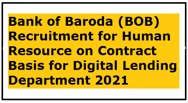 Bank of Baroda (BOB) Recruitment for Human Resource on Contract Basis for Digital Lending Department 2021