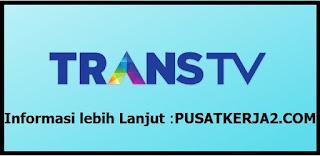 Lowongan Kerja Trans TV SMA SMK D3 S1 April 2020 Dua Posisi
