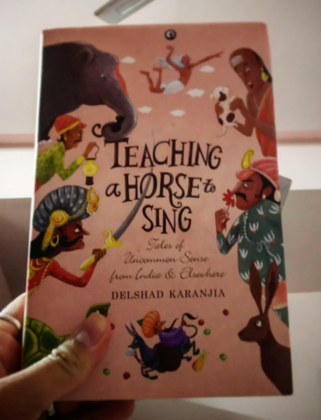 Teaching a Horse to Sing: Tales of Uncommon Sense from India and Elsewhereb by Delshad Karanjia