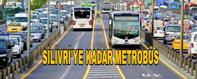 Metrobüs Silivri'ye kadar uzatılıyor