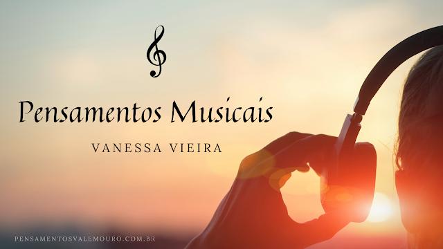 Pensamentos musicais, musica, musica instrumental, im proviso, desafio musical, amo musica, pensamentos Valem Ouro, Vanessa Vieiria