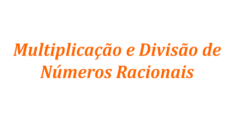 Multiplicação e divisão de números racionais