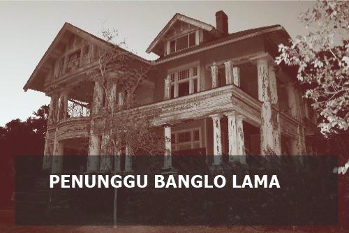Kisah Seram : Penunggu Banglo Lama