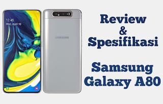 Review dan Spesifikasi Samsung Galaxy A80 Selfie dengan Kelebihannya