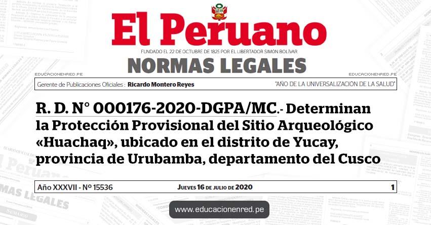 R. D. N° 000176-2020-DGPA/MC.- Determinan la Protección Provisional del Sitio Arqueológico «Huachaq», ubicado en el distrito de Yucay, provincia de Urubamba, departamento del Cusco