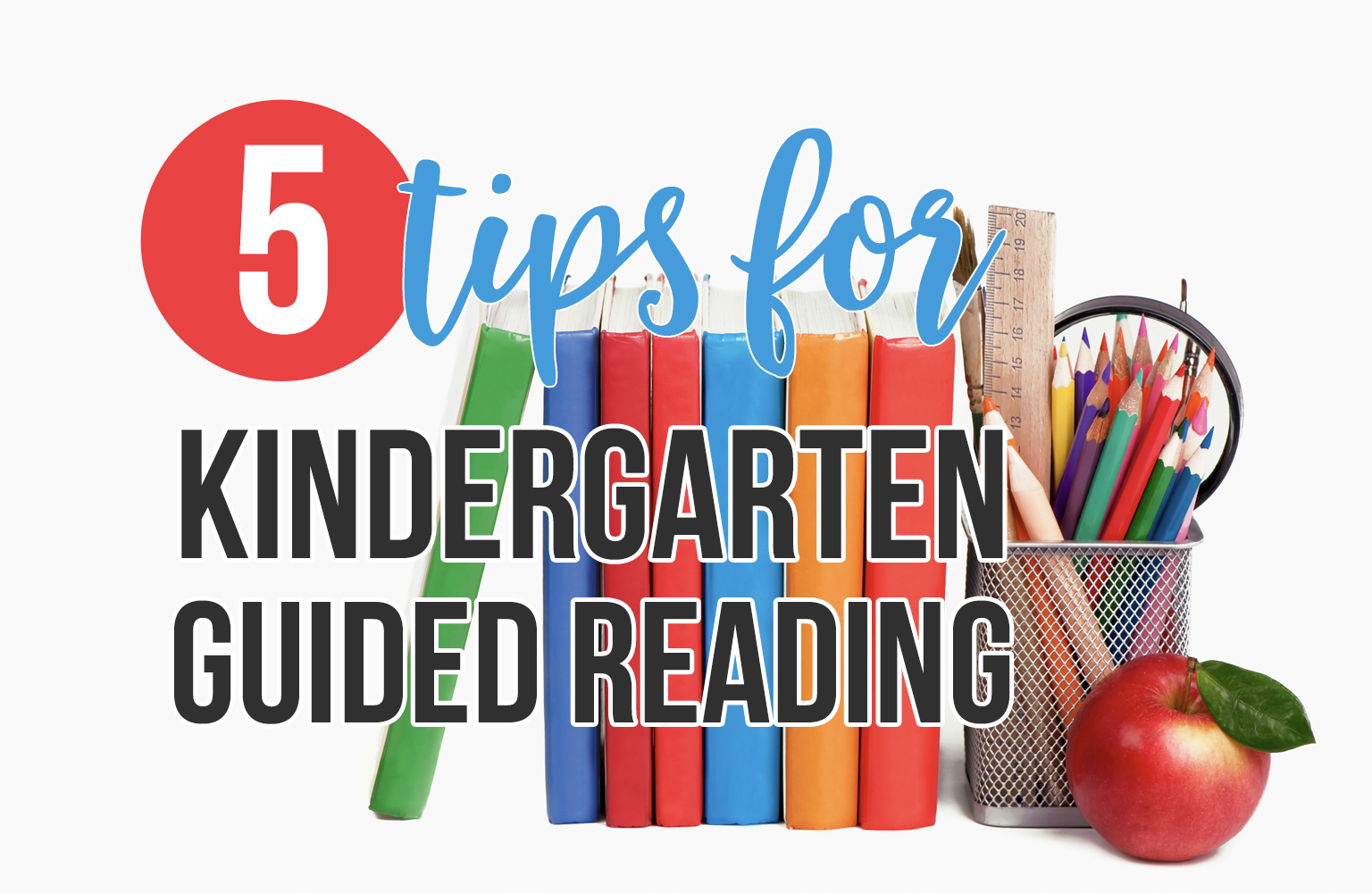 #3 is the most important! Five tips for guided reading in kindergarten.