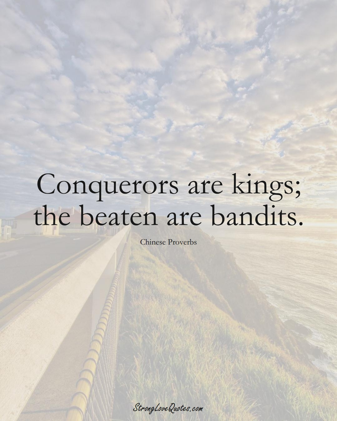 Conquerors are kings; the beaten are bandits. (Chinese Sayings);  #AsianSayings