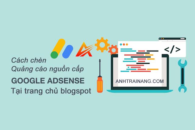 Cách chèn quảng cáo nguồn cấp Adsense tại vị trí bài viết trang chủ tùy thích