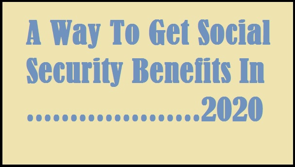 a-way-to-get-social-security-benefits-in-2020