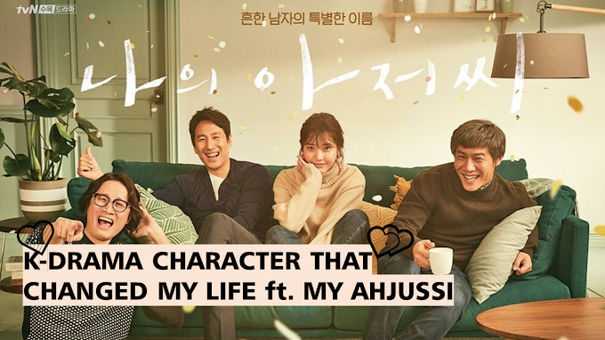 K-DRAMA CHARACTER THAT CHANGED MY LIFE ft. MY AHJUSSI