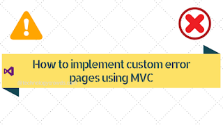 MVC Custom Error: How to implement custom error pages using MVC