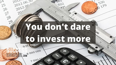 You-don't-dare-to-invest-more