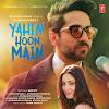 Yahin Hoon Main Song Lyrics – Ayushman Khurana, Yami Gautam (2015)