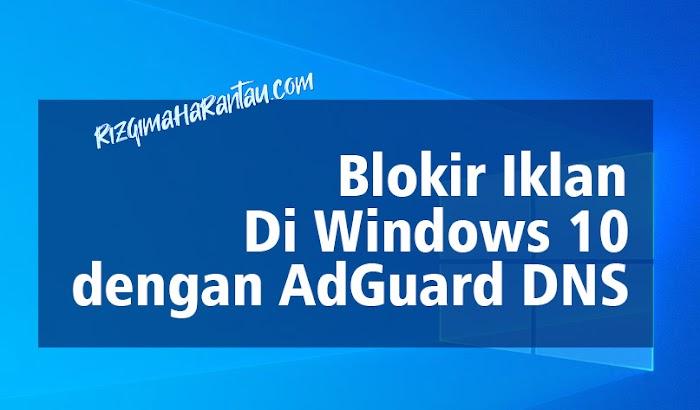 Cara Menghilangkan Iklan dengan Memasang AdGuard DNS pada Windows 10