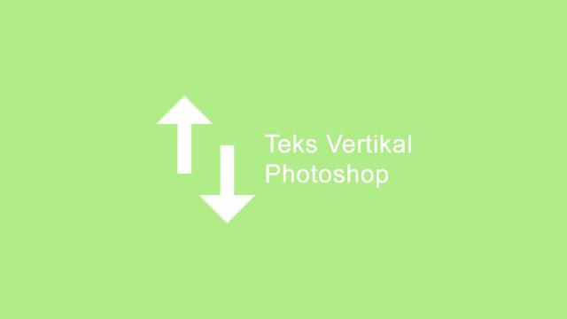 Membuat teks vertikal di adobe photoshop CS dan CC lengkap
