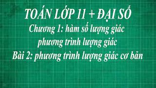 Toán lớp 11 Bài 2 Phương trình lượng giác cơ bản + Phương trình cos x = a | hình học thầy lợi