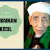 Mutiara Nasehat Indah KH. Maimoen Zubair - Jangan Remehkan Sebuah Kebaikan Kecil