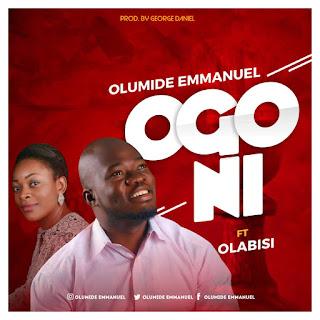 DOWNLOAD MP3: OLUMIDE EMMANUEL Ft OLABISI -  OGO NI