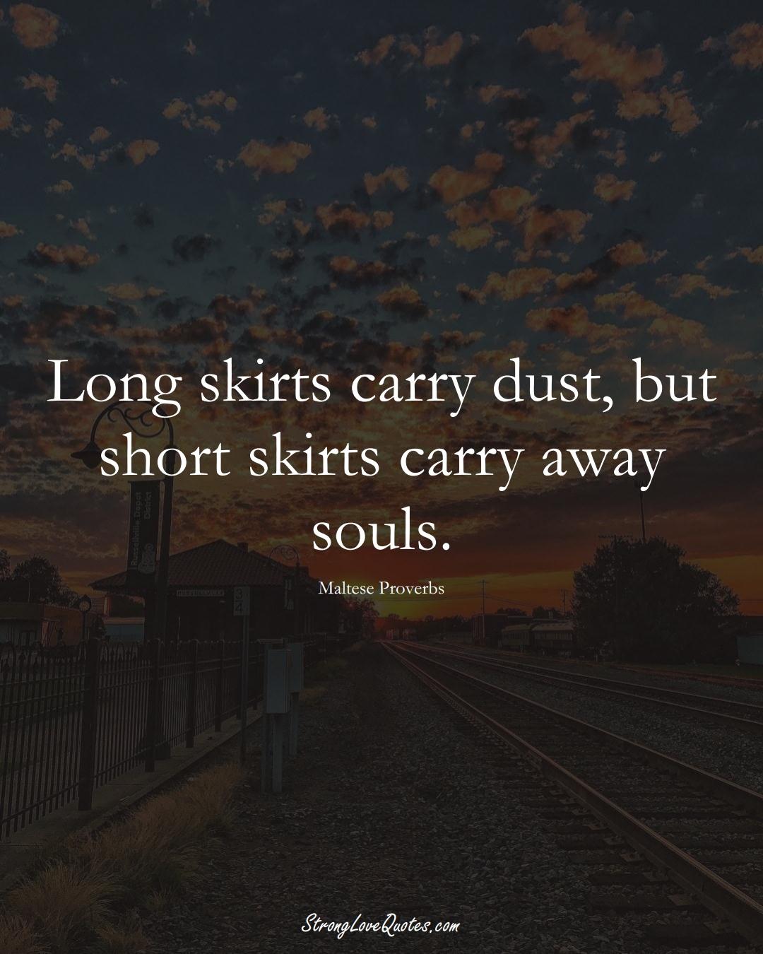 Long skirts carry dust, but short skirts carry away souls. (Maltese Sayings);  #EuropeanSayings