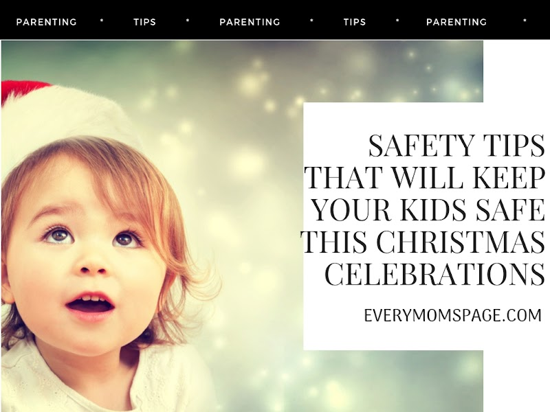 Safety Tips That Will Keep Your Kids Safe This Christmas Celebrations
