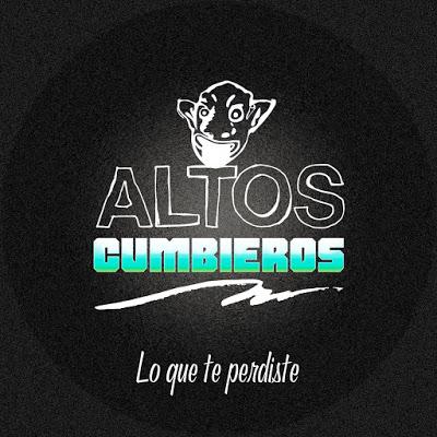 ALTOS CUMBIEROS - LO QUE TE PERDISTE (EL ANDY Y EL CHUKI)