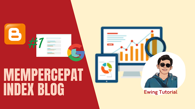 Tutorial Cara Agar Blog Cepat Terindex Google Terbaru | Blogger.com