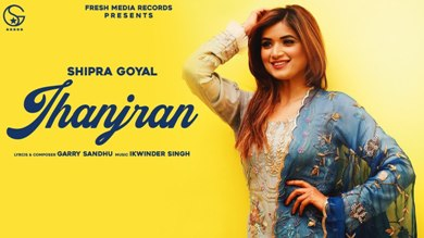 Jhanjran Lyrics - Shipra Goyal & Garry Sandhu