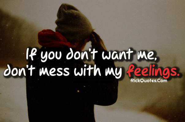 Feeling Quotes Dont Mess With My Feelings
