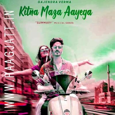 Kitna Maza Aayega by Gajendra Verma song lyrics