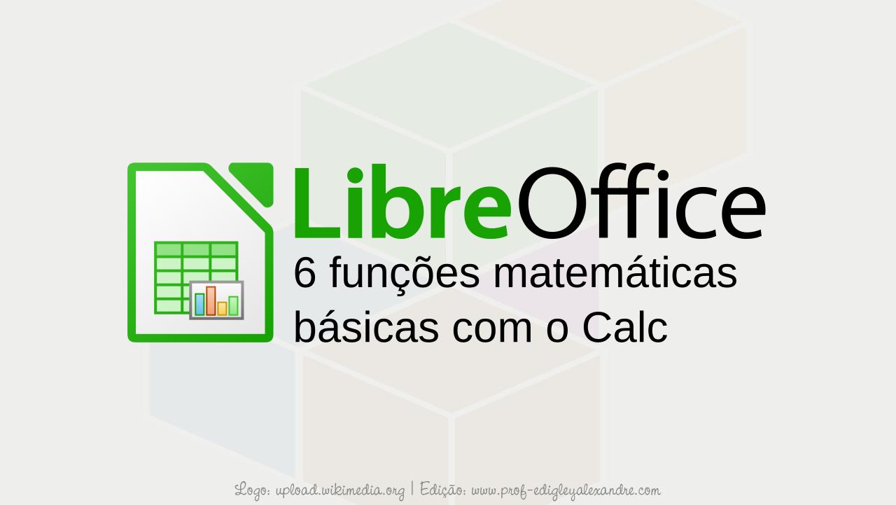 Estudo básico de 6 funções matemáticas usando o LibreOffice Calc