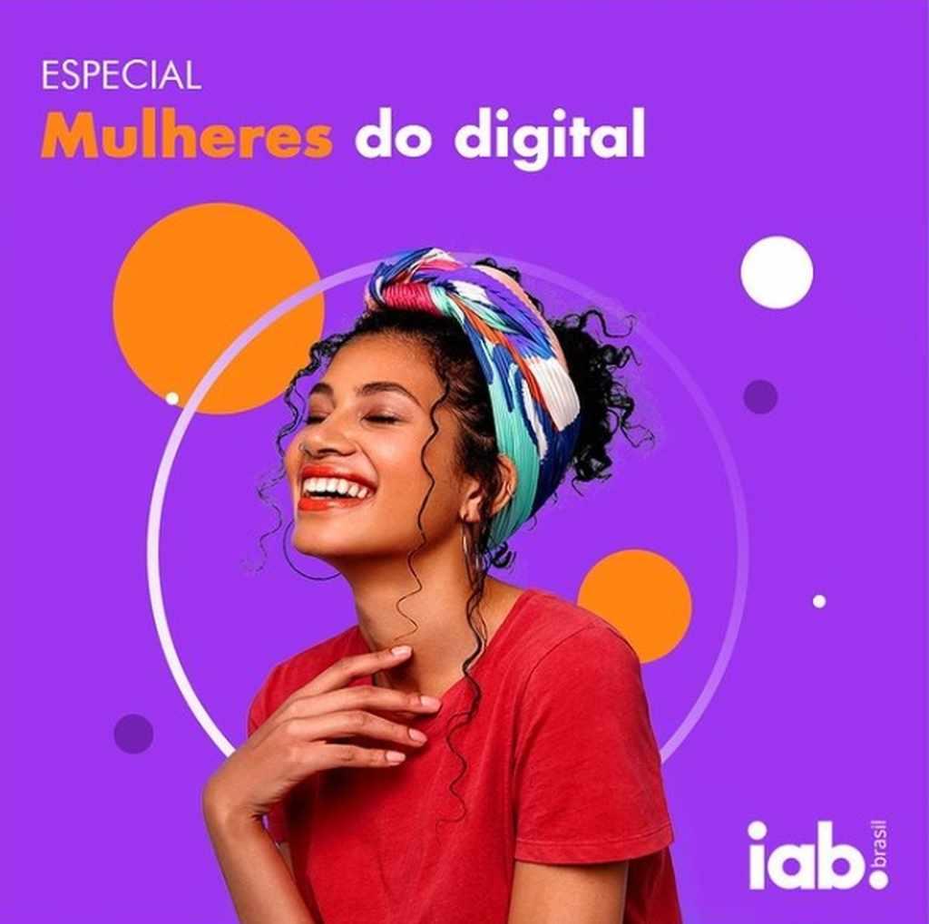 """O IAB Brasil (Interactive Advertising Bureau), associação que representa o mercado de publicidade digital no Brasil, promove durante todo o mês de março — período marcado pelo Dia Internacional da Mulher,— a campanha """"Mulheres do digital"""", com a divulgação semanal de diversos conteúdos assinados por lideranças femininas do setor."""