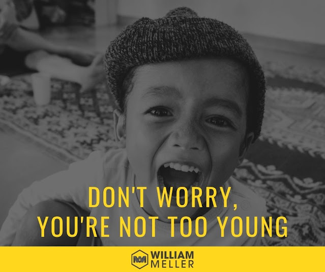 Don't worry, you are not too young