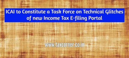 ICAI to Constitute a Task Force on Technical Glitches of new Income Tax E-filing Portal