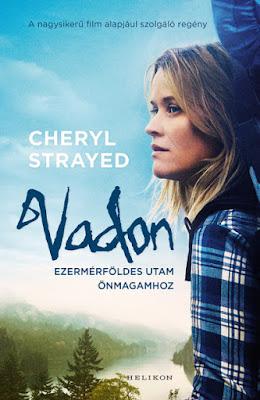 Cheryl Strayed – Vadon [Ezermérföldes utam önmagamhoz] regény, Reese Witherspoon film, Helikon KIadó, Pacifikus Túraösvény