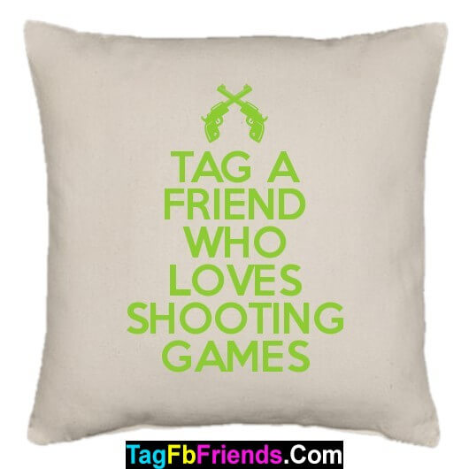 Tag a friend who likes Shooting Games.