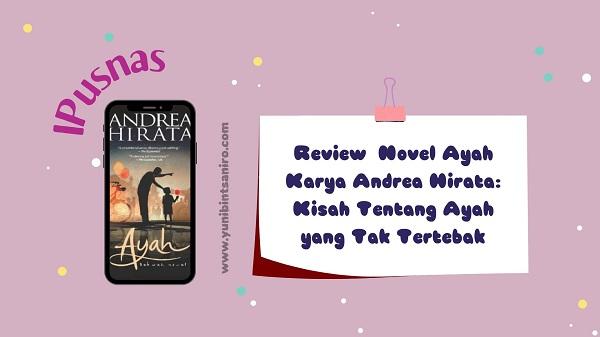 Review  Novel Ayah Karya Andrea Hirata: Kisah Tentang Ayah yang Tak Tertebak